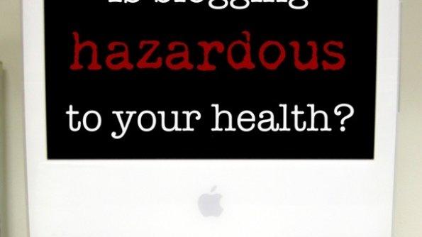 Is Blogging Hazardous to Your Health?