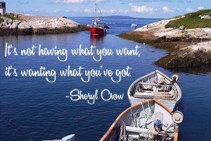 """It's not having what you want, it's wanting what you've got."" Sheryl Crow. Photo copyright Sheri Landry"