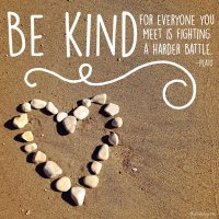 """Be kind, for everyone you meet is fighting a harder battle."" Plato. Photo copyrights Sheri Landry"