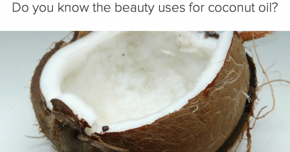 Do you know the beauty uses for coconut oil? Take our quiz and test your knowledge.