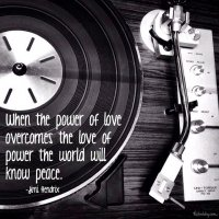 """When the power of love overcomes the love of power the world will know peace."" Jimi Hendrix Photo copyrights Sheri Landry"