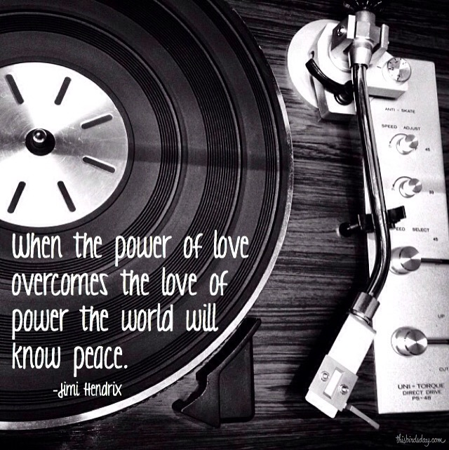 """""""When the power of love overcomes the love of power the world will know peace."""" Jimi Hendrix Photo copyrights Sheri Landry"""