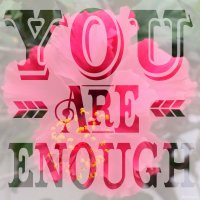 You are enough. Photo copyright Sheri Landry