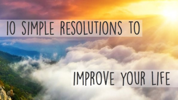 10 simple resolutions to improve your life