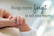 Things moms forget to tell new moms
