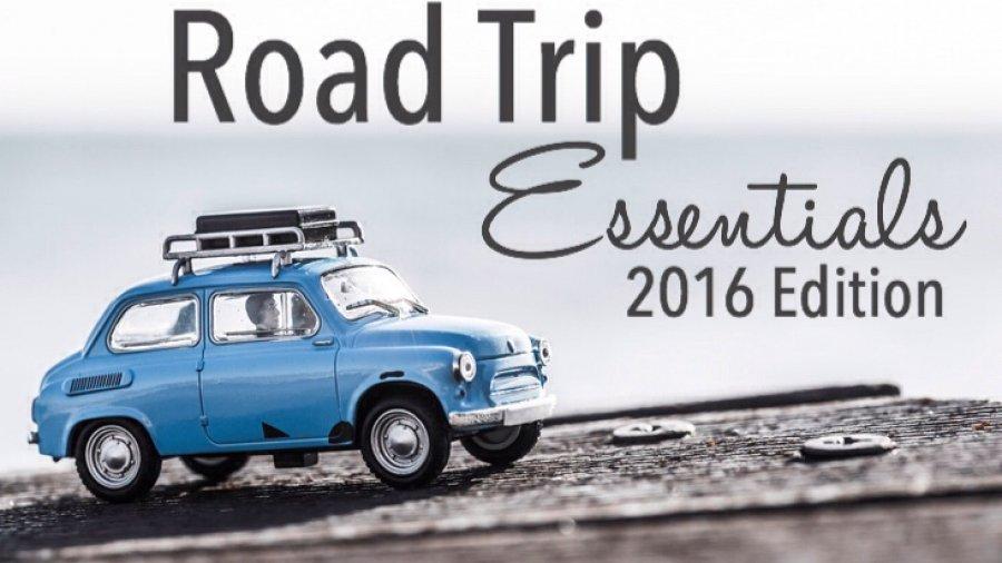Road Trip Essentials 2016 Edition