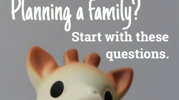 Planning to start a family? Here are some questions you need answers to.