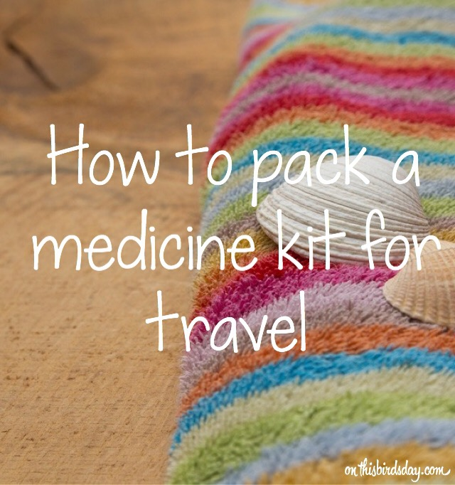 How to pack a medicine kit for travel
