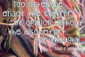 """Too often we enjoy the comfort of opinion without the discomfort of thought."" John F Kennedy. Photo copyright Sheri Landry"
