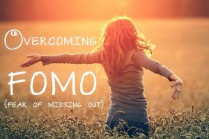 FOMO is the Fear of Missing Out. How to break the cycle and live happier.