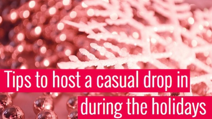 Tips to host a casual drop in during the holidays