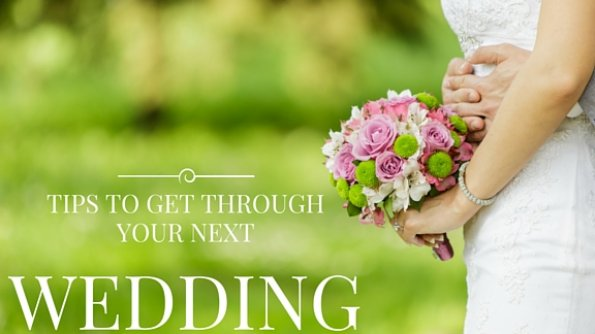 Tips to get through your next wedding