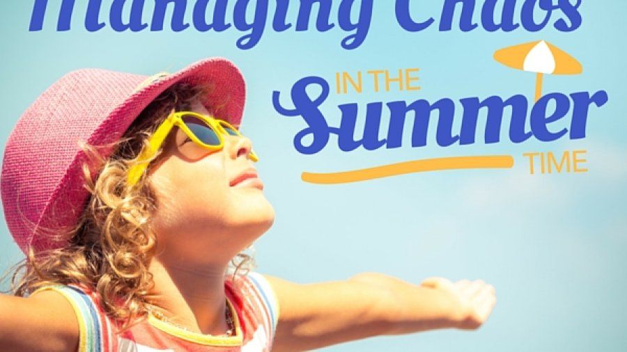 How to manage the summer chaos